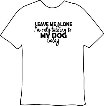 I'm Only Talking To The Dog Tee