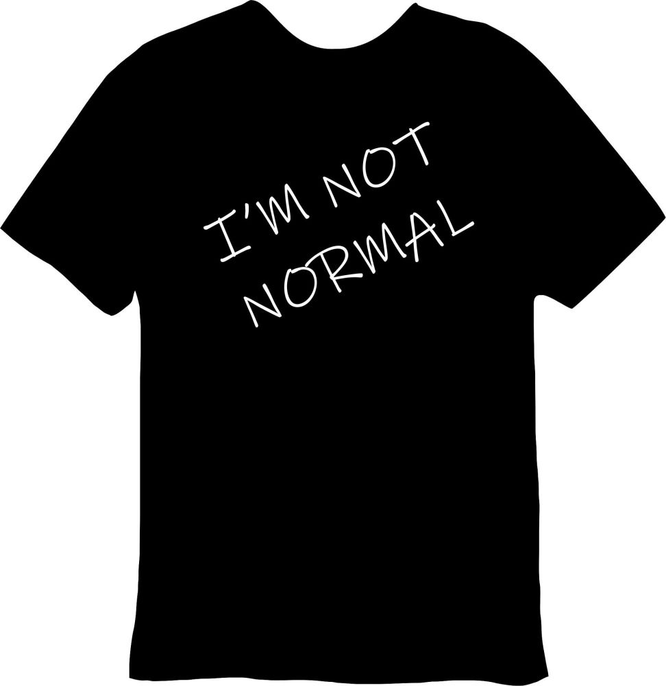 I'm Not Normal Tee