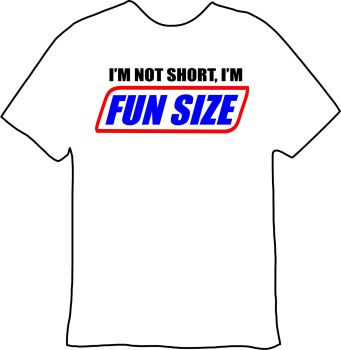 I'm Not Short Tee I'm Fun Size Tee