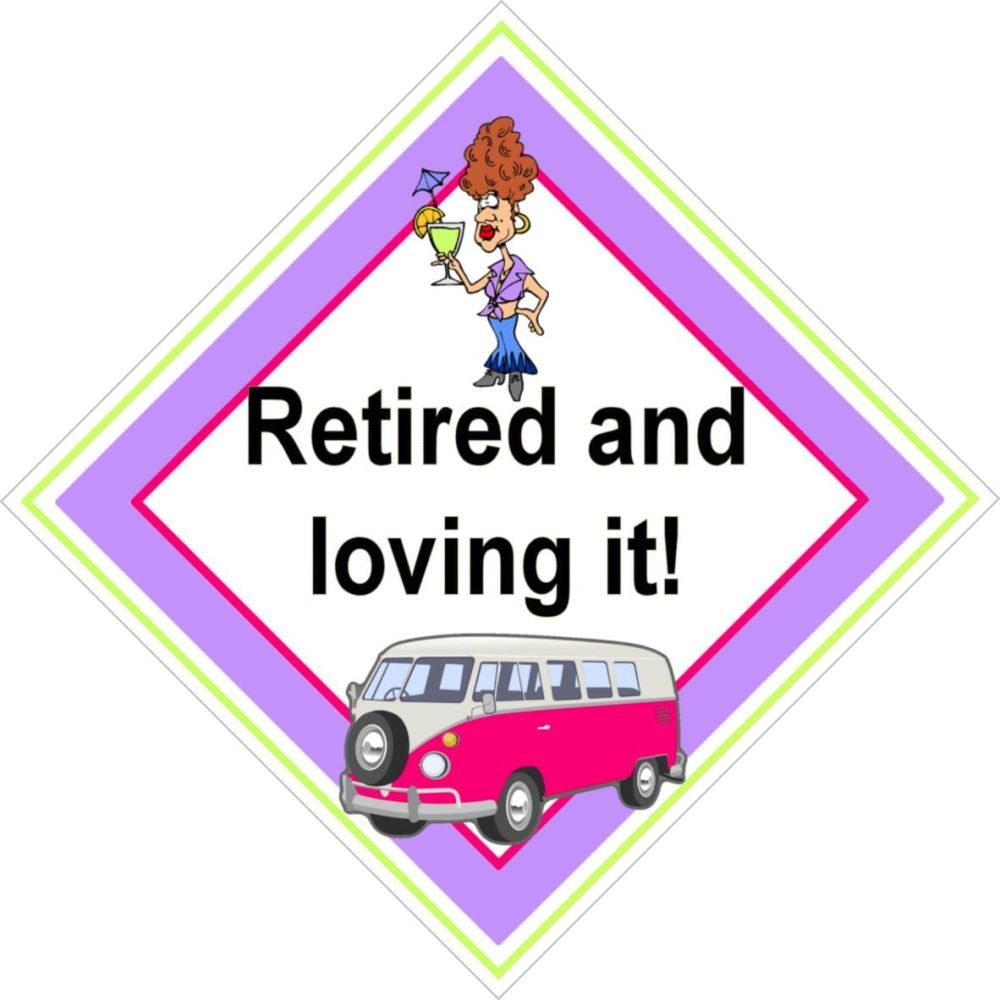 Campervan Sign - Retired and Loving It (Female)