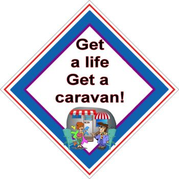 Caravan Sign - Get a life Get a caravan!