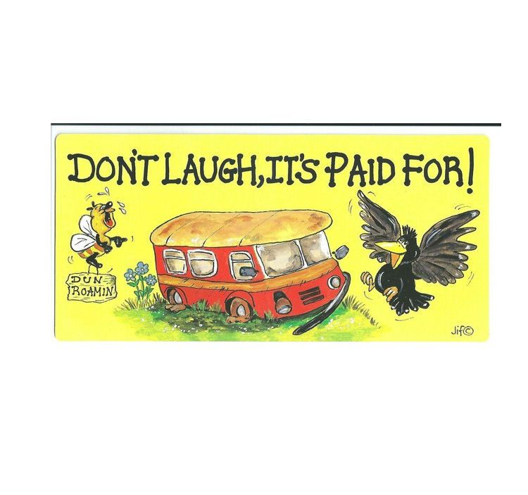 Caravan sign that states Don't laugh it's paid for