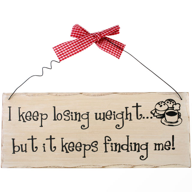 I keep losing weight but it keeps finding me wooden hanging plaque