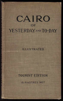 Cairo of Yesterday and To-Day Illustrated Tourist Edition