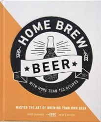 Home Brew Beer - Greg Hughes (2nd Edition 2020)