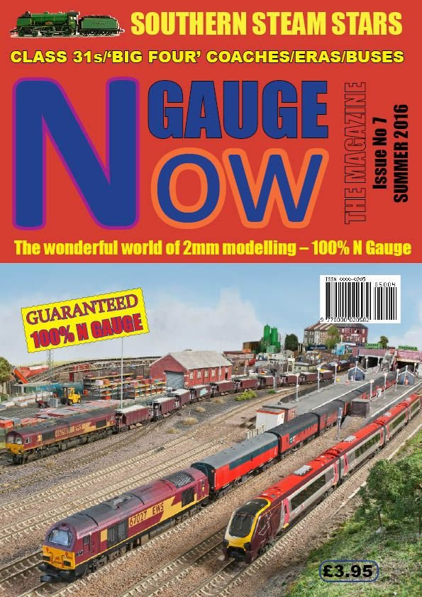 N GAUGE NOW: THE MAGAZINE - Issue 7