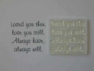 Loved you then, Love you still, little verse stamp