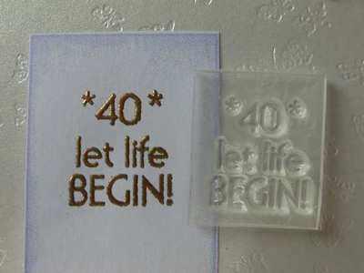 40 Let life Begin!