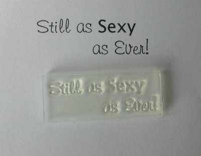 Still as Sexy as Ever! rubber stamp
