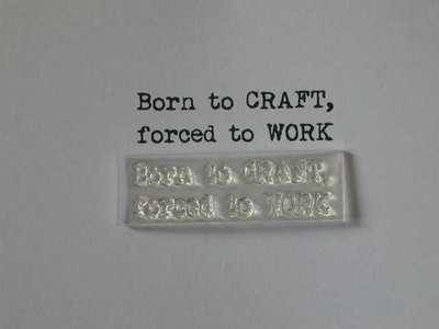 Born to Craft, forced to Work, typewriter stamp