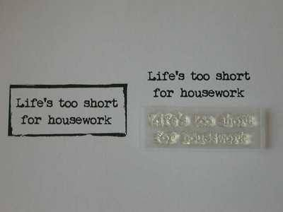 Life's too short for housework, typewriter font stamp