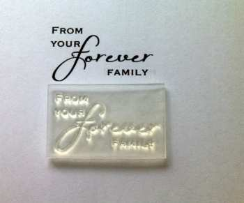 From your Forever Family, script stamp