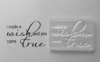 I made a wish and you came true, script stamp