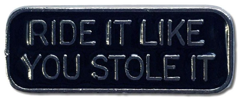 Ride It Like You Stole It, Pewter Pin Badge, Patchers