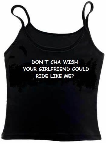 Don't cha wish your girlfriend could ride like me? Vest top