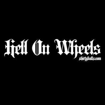 Hell On Wheels www.shirtyballs.com