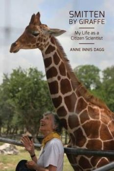 Smitten by Giraffe: My Life as a Citizen Scientist by Anne Innis Dagg