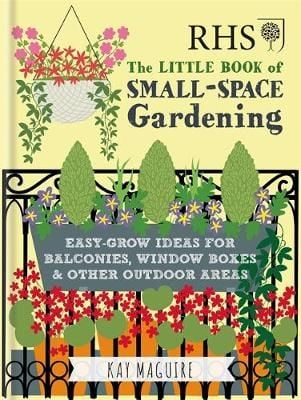RHS Little Book of Small-Space Gardening: Easy-grow Ideas for Balconies, Window Boxes & Other Outdoor Areas
