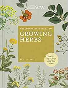 The Kew Gardener's Guide to Growing Herbs: The art and science to grow your own herbs (Kew Experts)