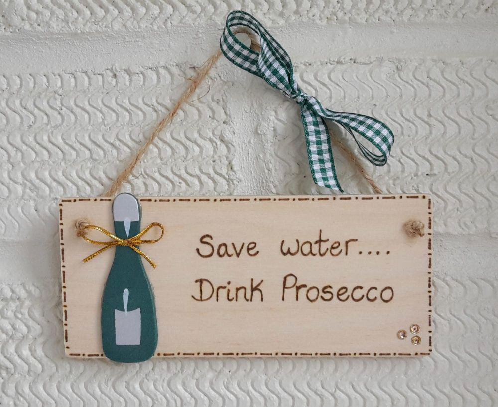 Save water....drink Prosecco plaque