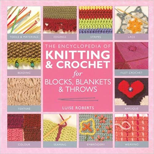 The Encyclopedia of Knitting and Crochet Techniques by Luise Roberts