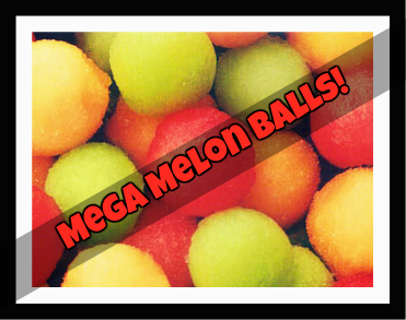Mega Melon Balls   - Price from
