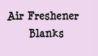 <!--009-->Air Freshener Blanks