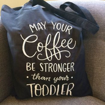 May your coffee be as strong as your toddler tote bag shopping bag