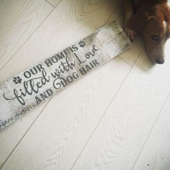 Our home is filled with love and dog hair wooden sign