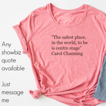 The safest place, in the world, to be is centre stage Carol Channing quote  T shirt by Jellibabies