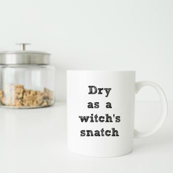 Dry as a witch's snatch mug