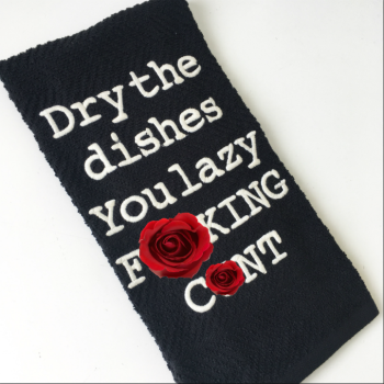 Dry the dishes you lazy f*cking cunt tea towel