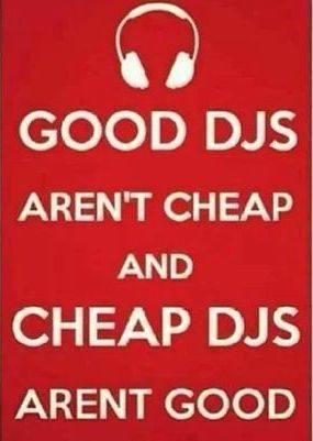 Good dj arent cheap etc.