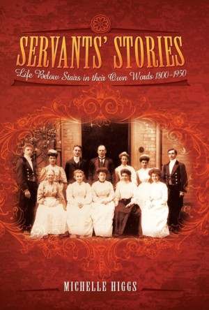 <!-- 001 -->Servants' Stories: Life Below Stairs in their Own Words 1800-1950