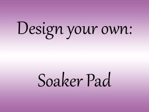 <!--001--> Soaker Pad - Choose your own colour