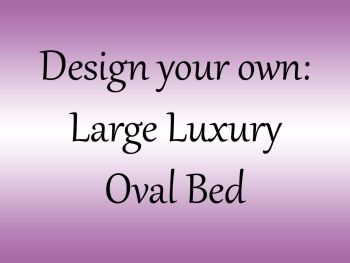 Design your own Luxury Large Oval Cuddler bed