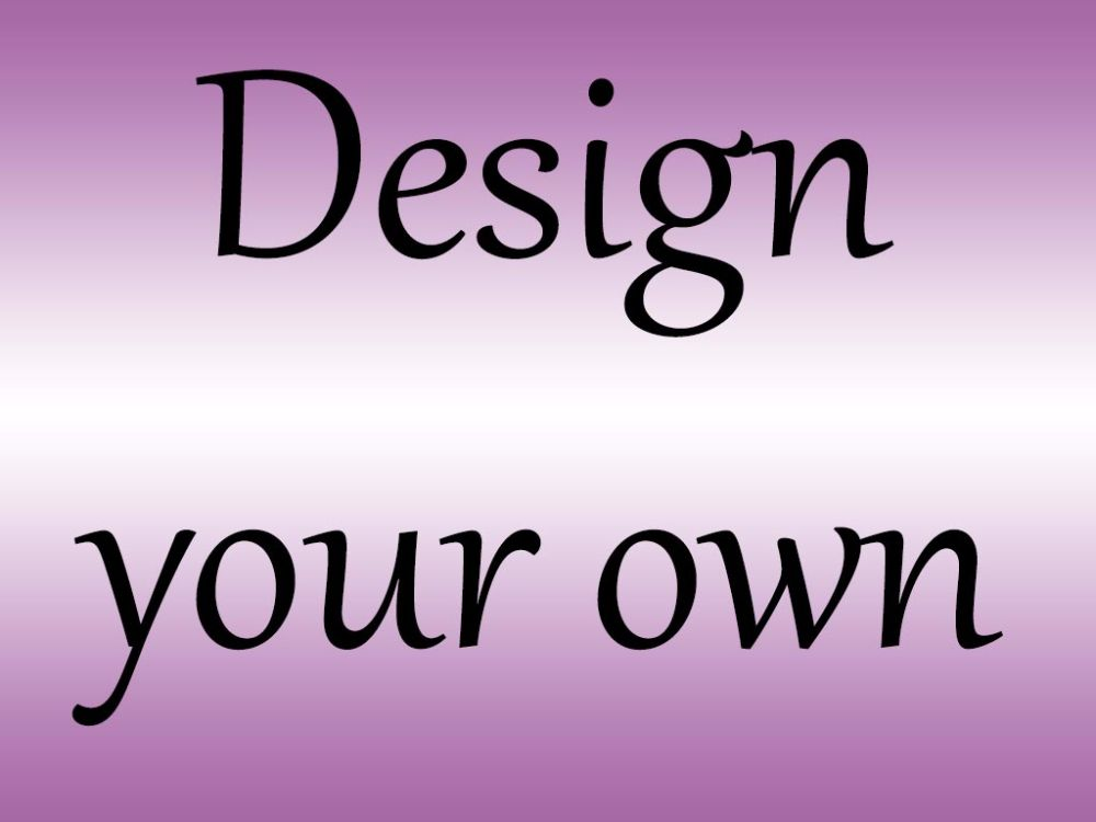 <!--100-->Design Your own