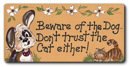 Fridge magnet - Beware of the Dog...Don't trust the Cat either!