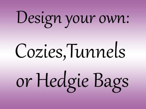<!--001--> Design your own Cozy,Cuddler Bed,Hedgie bag or Tunnel
