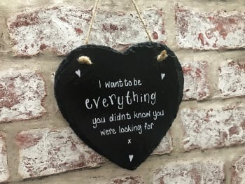 'I want to be everything' personalised slate heart sign/plaque