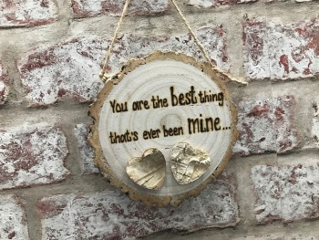 'You are the best thing that's ever been mine' small personalised wooden log slice plaque