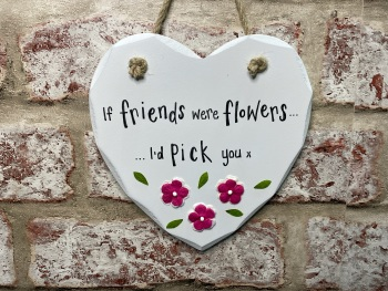 If Friends Were Flowers, I'd Pick You - Personalised Shabby Chic Heart Plaque