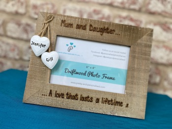 Mum And Daughter, A Love That Lasts A Lifetime  - Personalised Driftwood Photo Frame