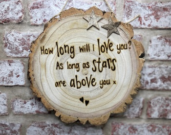 How long will I love you... - Personalised Wooden Log Slice Plaque