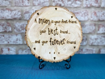 A Mum Is Your First Friend  - Wooden Log Slice Plaque On Stand