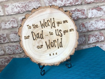 To The World You Are Our Dad, To Us You Are Our World - Wooden Log Slice Plaque On Stand