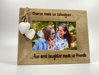 Chance Made Us Colleagues, Fun And Laughter Made Us Friends  - Personalised Driftwood Photo Frame