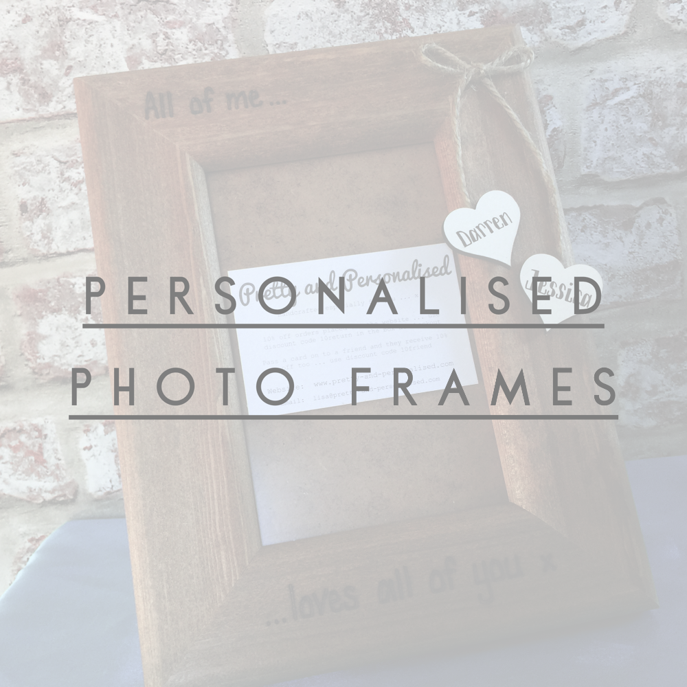 <!-- 011 -->  Personalised Photo Frames