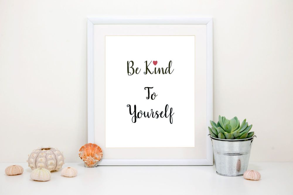 Be Kind to Yourself A4 Print