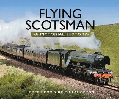Image showing the cover of Flying Scotsman: A Pictorial History by Fred Kerr & Keith Langston